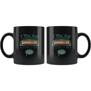 I Was Self Quarantine Before It Was Cool-Black Mug - HobnobStore