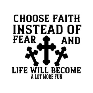 Choose Faith Instead Of Fear And Life Will Become A Lot More Fun-White Mug