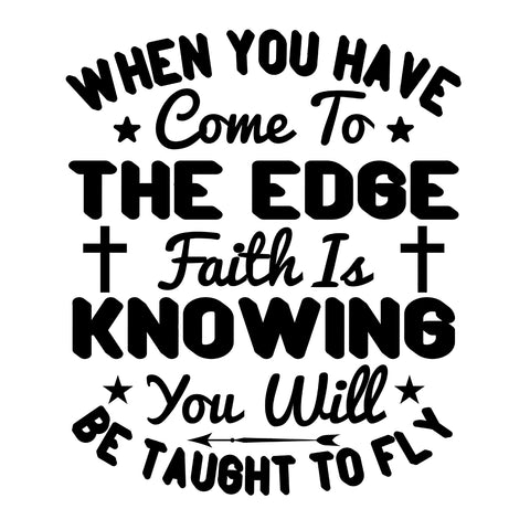Image of When You Have Come To The Edge Faith Is Knowing You Will Be Taught To Fly-White Mug