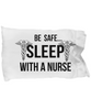 Image of Be Safe Sleep With Nurse Pillow Case - HobnobStore