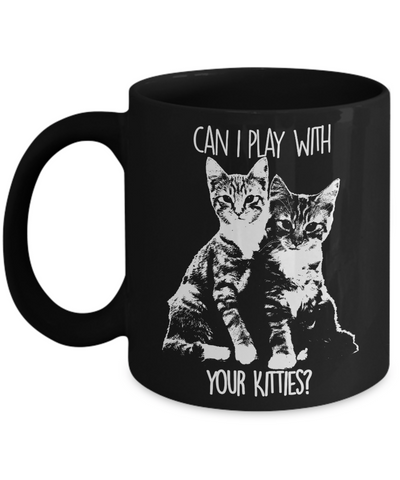 Can I Play With Your Kitties Coffee Mug - HobnobStore