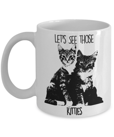 Lets See Those Kitties Coffee Mug White - HobnobStore