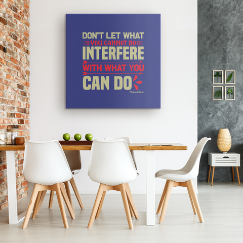 Dont Let What You Cannot Do Interfere With What You Can Do - HobnobStore