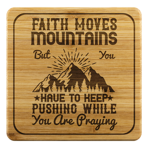 Faith Moves Mountains But You Have To Keep Pushing While You Are Praying-Square Coaster