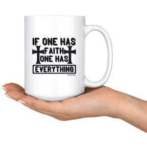 If One Has Faith One Has Everything-White Mug