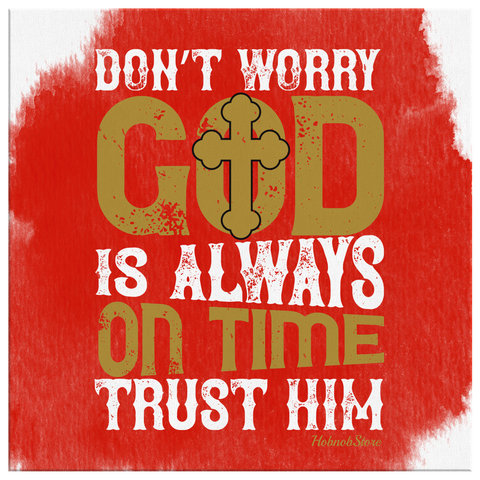 Dont Worry God Is Always On Time Trust Him - HobnobStore