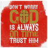 Image of Dont Worry God Is Always On Time Trust Him - HobnobStore