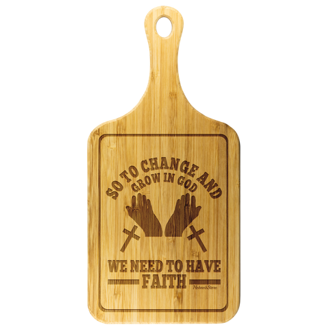Image of So To Change And Grow In God We Need To Have Faith-Cutting Board