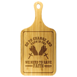 So To Change And Grow In God We Need To Have Faith-Cutting Board