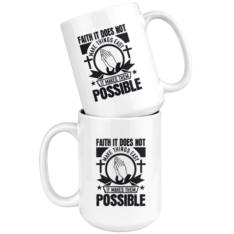 Image of Faith It Does Not Make Things Easy It Makes Them Possible-White Mug