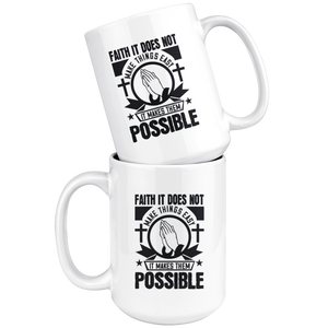 Faith It Does Not Make Things Easy It Makes Them Possible-White Mug