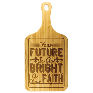 Your Future Is As Bright As Your Faith-Cutting Board