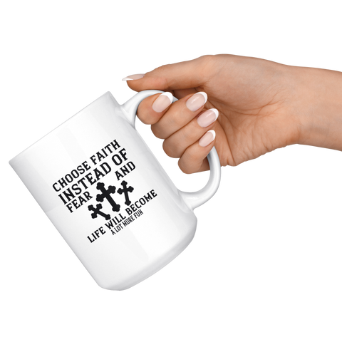 Image of Choose Faith Instead Of Fear And Life Will Become A Lot More Fun-White Mug
