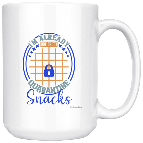 Im Already Out Of My Quarantine Snacks-White Mug - HobnobStore