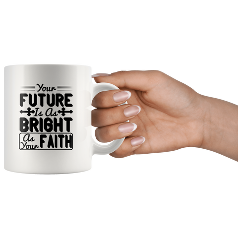 Your Future Is As Bright As Your Faith-White Mug