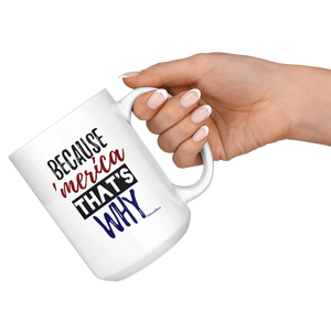 Because America Thats Why-White Mug - HobnobStore