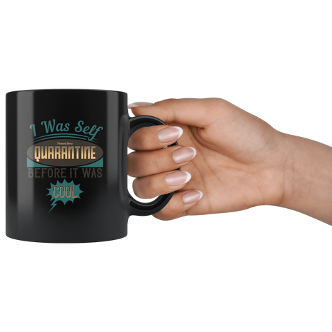 Image of I Was Self Quarantine Before It Was Cool-Black Mug - HobnobStore
