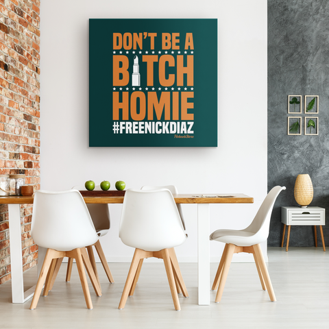 Dont Be A Bitch Homie #FreeNickDiaz - FREE Shipping - HobnobStore