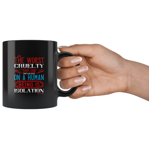Worst Cruelty Being In Isolation-Black Mug - HobnobStore