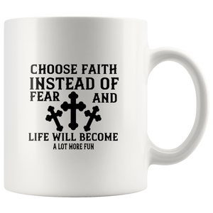Choose Faith Instead Of Fear Life Will Become A Lot More Fun-White Mug