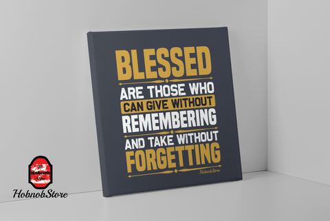 Blessed Are Those Who Can Give Without Remembering and Take Without Forgetting