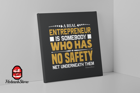 A Real Entrepreneur Is Somebody Who Has No Safety Net-FREE Shipping - HobnobStore