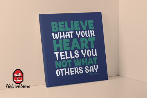 Believe What Your Heart Tells You Not What Others Say - HobnobStore