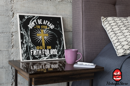 Dont Be Afraid To Step Out In Faith For God - HobnobStore