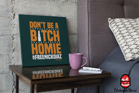 Image of Dont Be A Bitch Homie #FreeNickDiaz - FREE Shipping - HobnobStore