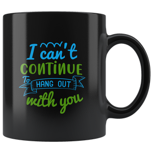 I Cant Continue To Hang Out With You-Black Mug - HobnobStore