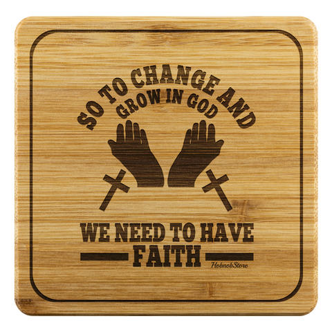 Image of So To Change And Grow In God We Need To Have Faith-Square Coaster