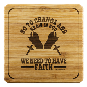 So To Change And Grow In God We Need To Have Faith-Square Coaster
