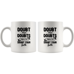 Doubt Your Doubts Before You Doubt Your Faith-White Mug
