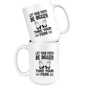 Let Your Faith Be Bigger Than Your Fear-White Mug