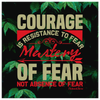 Image of Courage Is Resistance To Fear Mastery Of Fear Not Absence Of Fear - HobnobStore