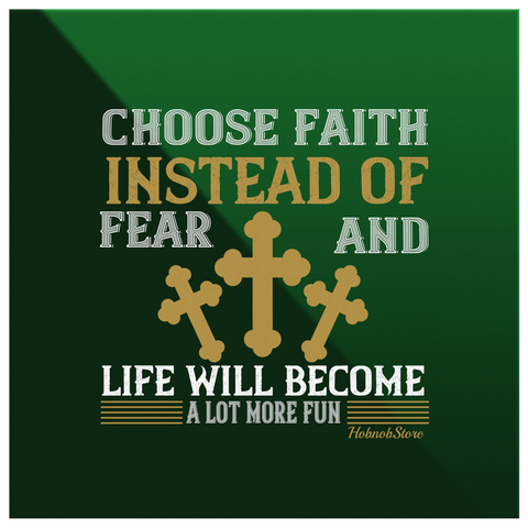 Image of Choose Faith Instead Of Fear Life Will Become A Lot More Fun - HobnobStore