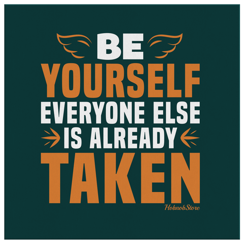 Image of Be Yourself Everyone Else Is Already Taken - FREE Shipping - HobnobStore