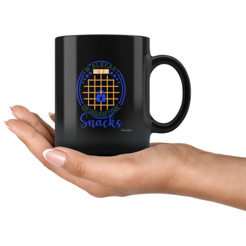 Im Already Out Of My Quarantine Snacks-Black Mug - HobnobStore