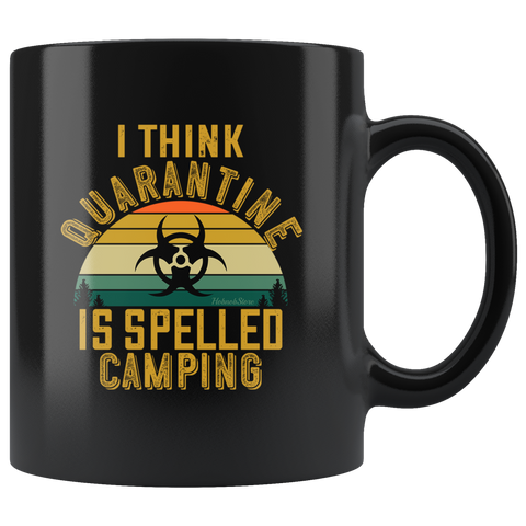 Image of I Think Quarantine Is Spelled Camping-Black Mug - HobnobStore
