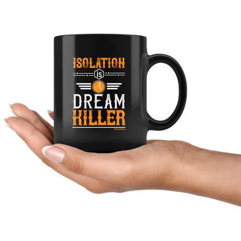 Isolation Is A Dream Killer-Black Mug - HobnobStore