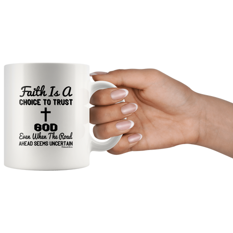 Image of Faith Is A Choice To Trust God Even When The Road Ahead Seems Uncertain-White Mug