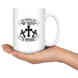 The Principal Part Of Faith Is Patience-White Mug