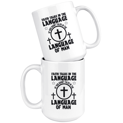 Image of Faith Talks In The Langauge Of God Doubt Talks In The Language Of Man-White Mug