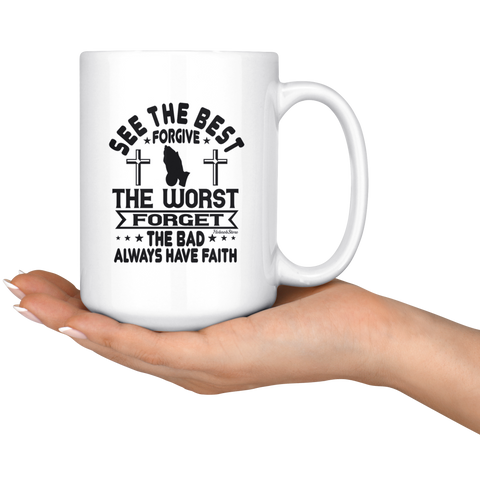 Image of See The Best Forgive The Worst Forget The Bad Always Have Faith-White Mug
