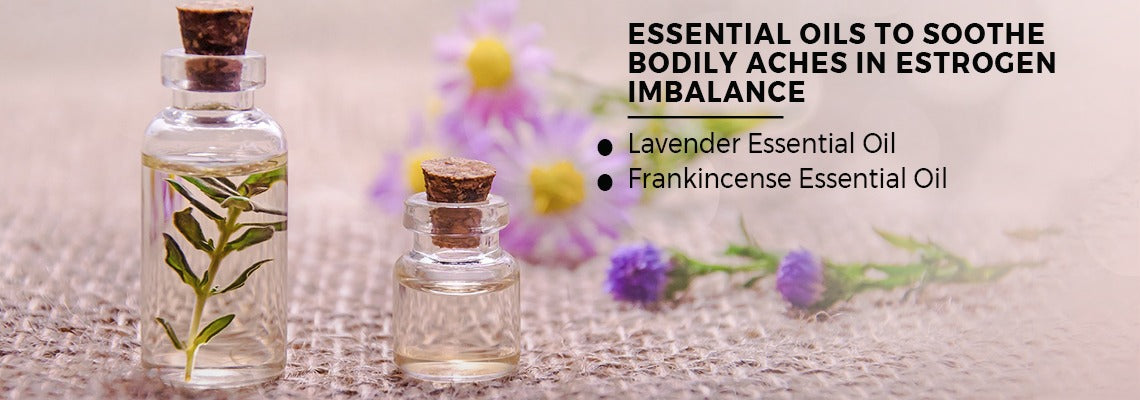 Essential Oils to Soothe Bodily Aches in Estrogen Imbalance