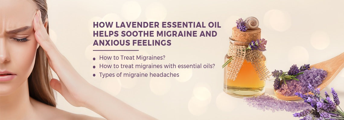 How Lavender Essential Oil Helps Soothe Migraine and Anxious Feelings