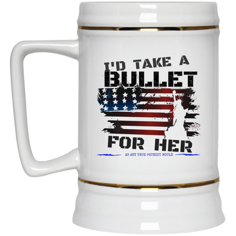 I'd take a bullet Beer Stein - 22 oz