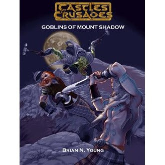 Castles and Crusades RPG: The Goblins of Mount Shadow