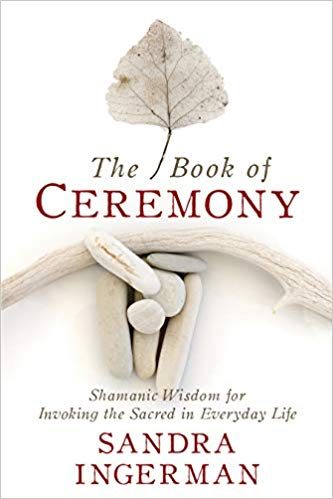 The Book of Ceremony: Shamanic Wisdom for Invoking the Sacred in Everyday Life Paperback
