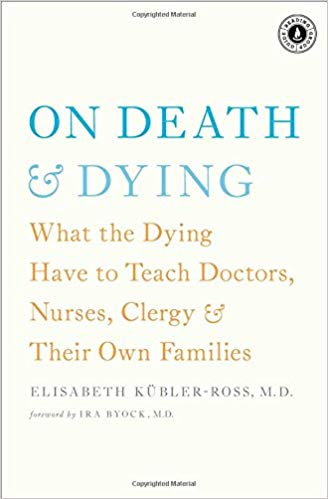 On Death and Dying: What the Dying Have to Teach Doctors, Nurses, Clergy and Their Own Families Paperback